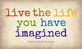 live the life you have imagened